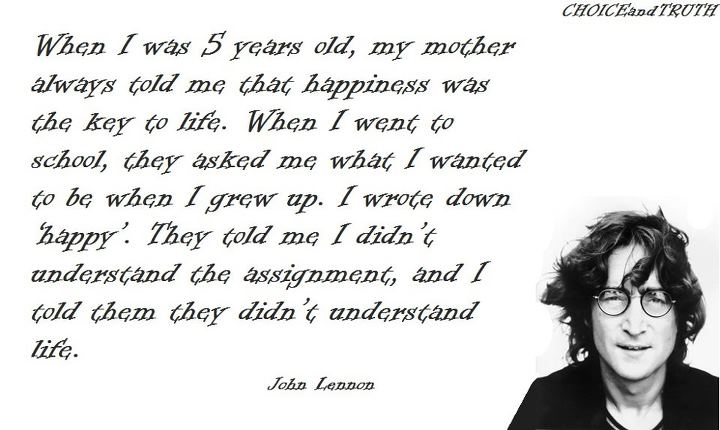 john-lennon-when-i-was-5-years-old-my-mother-always-told-me-that-happiness-was-the-key-to-life-when-i-went-to-school-they-asked-me-what-i-wanted-to-be-when-i-grew-up-i-wrote-down-happy-t